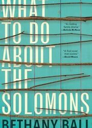 Author Interview: Bethany Ball, What to Do About the Solomons